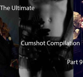 The Ultimate Cumshot Compilation Part 9